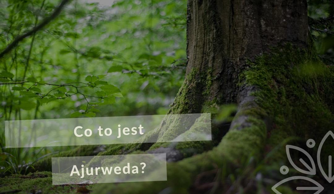 Co to jest Ajurweda?