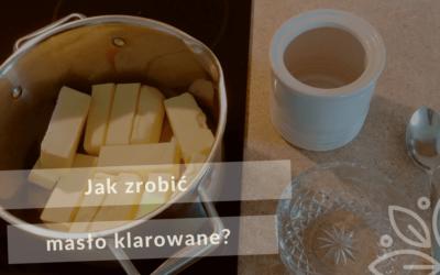 Jak zrobić masło klarowane (ghee)?