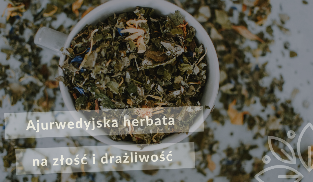Ajurwedyjska herbata na złość i drażliwość