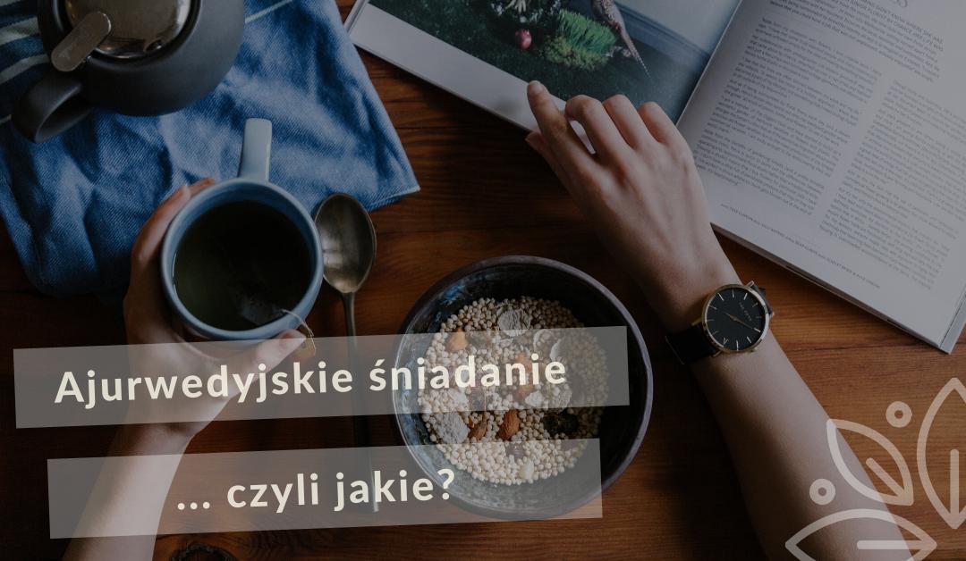 Ajurwedyjskie śniadanie… czyli jakie?