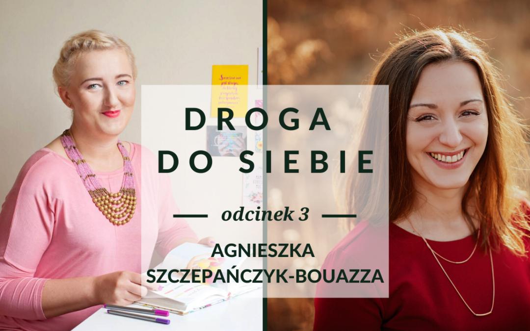 Droga do siebie odc. 3 – Rozmowa z Agnieszką Szczepańczyk-Bouazza