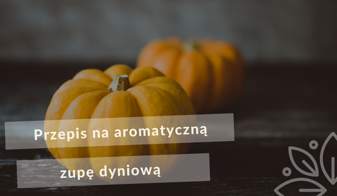 Przepis na aromatyczną zupę dyniową