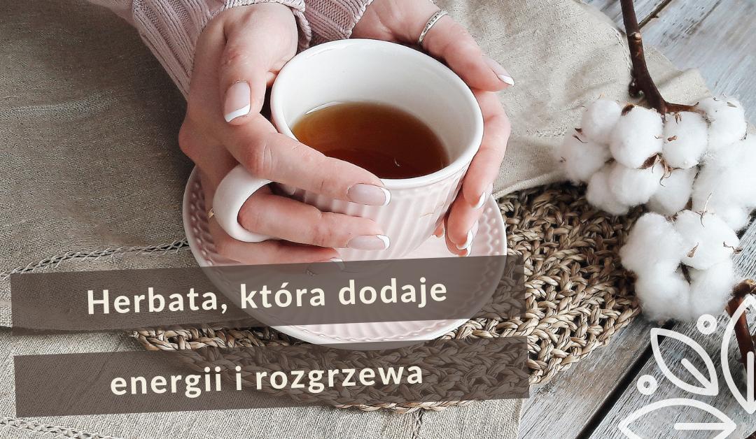 Przepis na herbatę, która dodaje energii i rozgrzewa