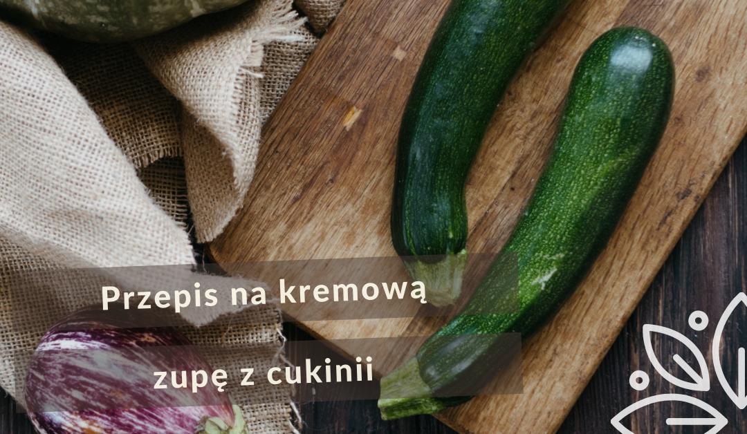 Przepis na kremową zupę z cukinii
